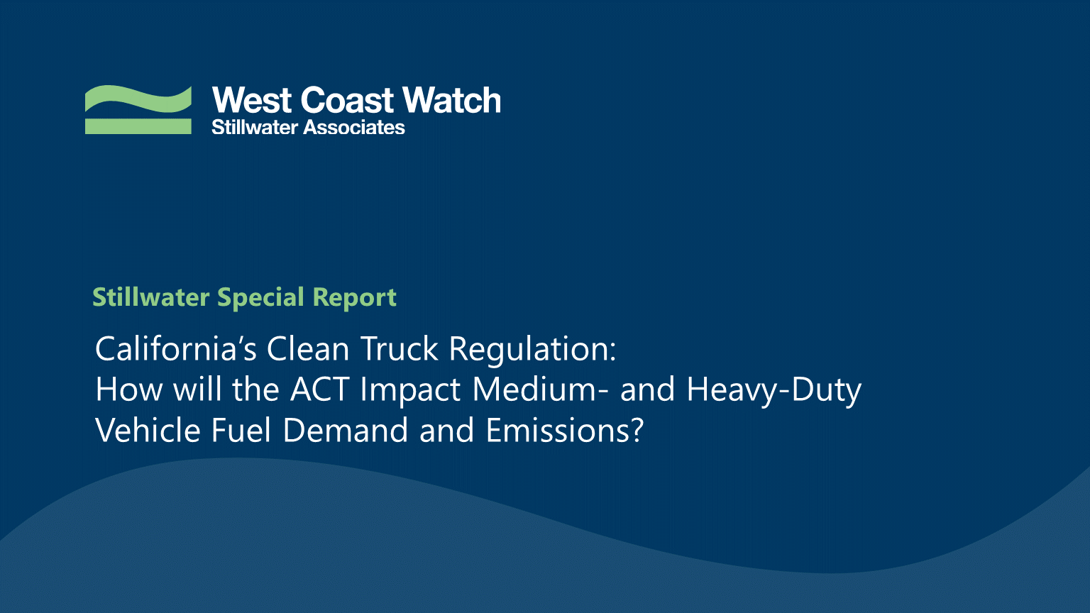 Stillwater Special Report Cover: California's ACT Regulation and the impact on medium- and heavy-duty vehicle fuel demand and emissions